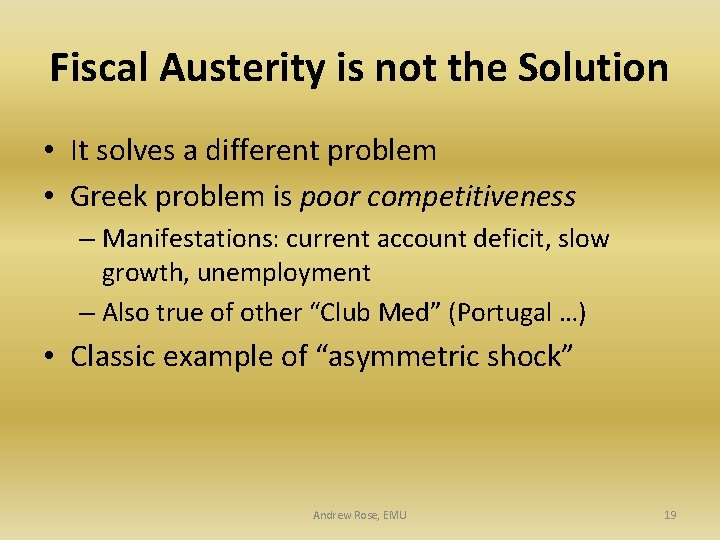 Fiscal Austerity is not the Solution • It solves a different problem • Greek