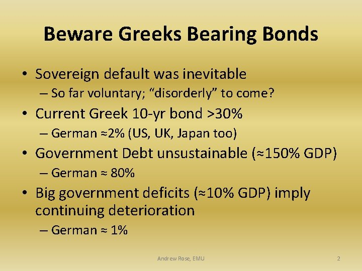 "Beware Greeks Bearing Bonds • Sovereign default was inevitable – So far voluntary; ""disorderly"""
