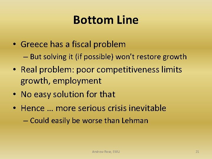 Bottom Line • Greece has a fiscal problem – But solving it (if possible)