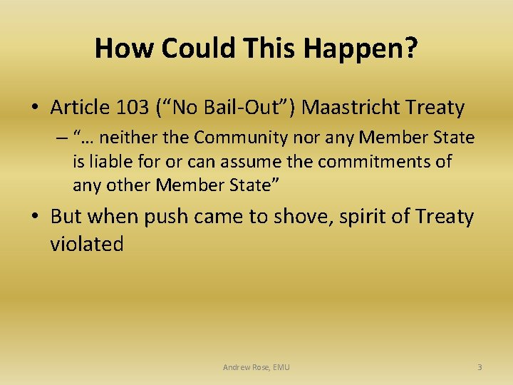 "How Could This Happen? • Article 103 (""No Bail-Out"") Maastricht Treaty – ""… neither"