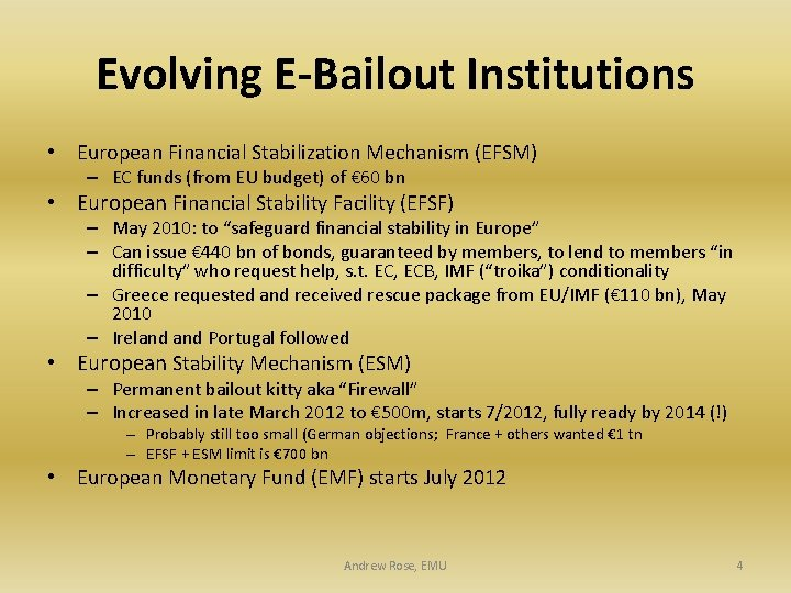 Evolving E-Bailout Institutions • European Financial Stabilization Mechanism (EFSM) – EC funds (from EU