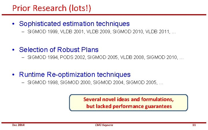 Prior Research (lots!) • Sophisticated estimation techniques – SIGMOD 1999, VLDB 2001, VLDB 2009,