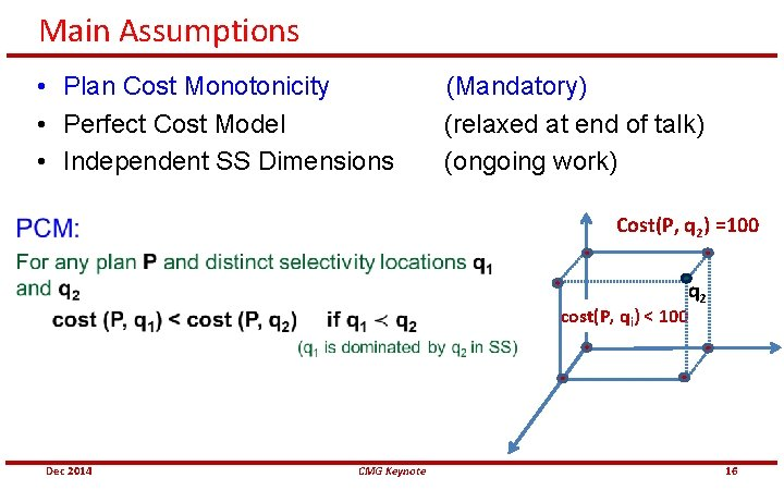 Main Assumptions • Plan Cost Monotonicity (Mandatory) • Perfect Cost Model (relaxed at end