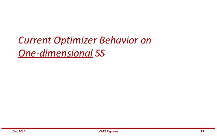 Current Optimizer Behavior on One-dimensional SS Dec 2014 CMG Keynote 17