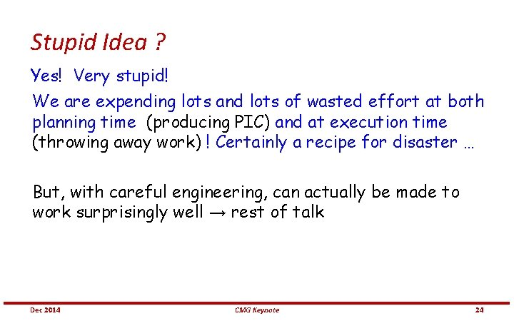 Stupid Idea ? Yes! Very stupid! We are expending lots and lots of wasted