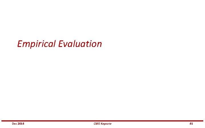 Empirical Evaluation Dec 2014 CMG Keynote 41