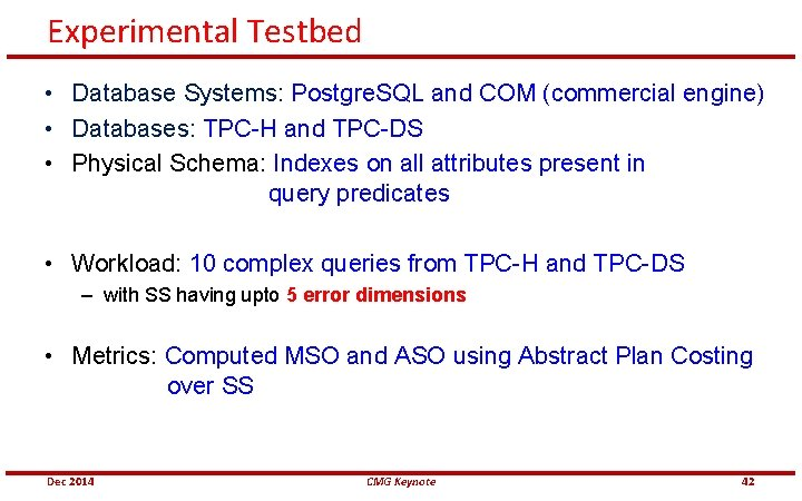 Experimental Testbed • Database Systems: Postgre. SQL and COM (commercial engine) • Databases: TPC-H