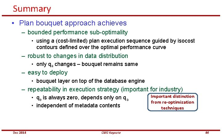 Summary • Plan bouquet approach achieves – bounded performance sub-optimality • using a (cost-limited)