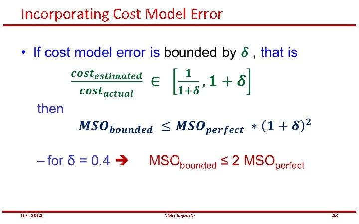 Incorporating Cost Model Error • Dec 2014 CMG Keynote 48