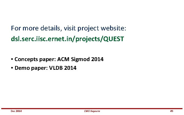 For more details, visit project website: dsl. serc. iisc. ernet. in/projects/QUEST • Concepts paper: