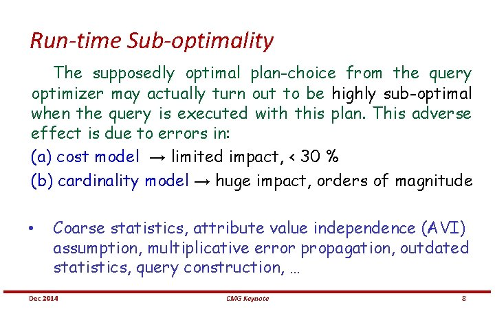 Run-time Sub-optimality The supposedly optimal plan-choice from the query optimizer may actually turn out