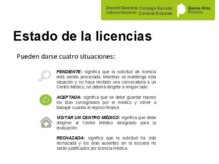 Consejo Escolar Coronel Rosales Estado de la licencias Pueden darse cuatro situaciones: PENDIENTE: significa