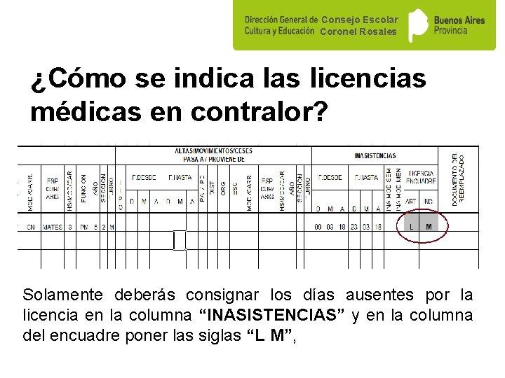 Consejo Escolar Coronel Rosales ¿Cómo se indica las licencias médicas en contralor? Solamente deberás