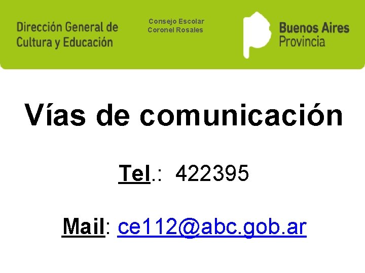 Consejo Escolar Coronel Rosales Vías de comunicación Tel. : 422395 Mail: ce 112@abc. gob.
