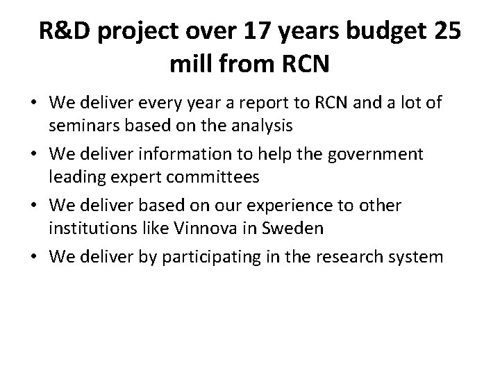 R&D project over 17 years budget 25 mill from RCN • We deliver every