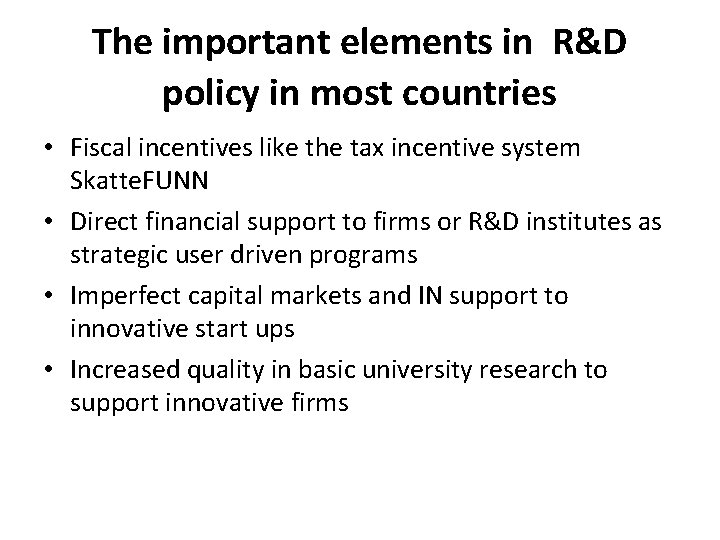 The important elements in R&D policy in most countries • Fiscal incentives like the