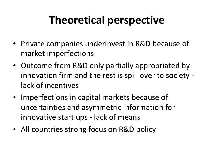 Theoretical perspective • Private companies underinvest in R&D because of market imperfections • Outcome