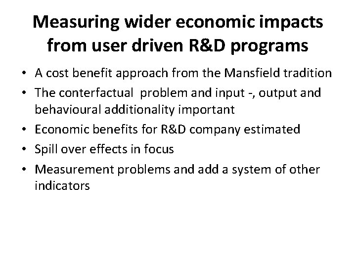 Measuring wider economic impacts from user driven R&D programs • A cost benefit approach