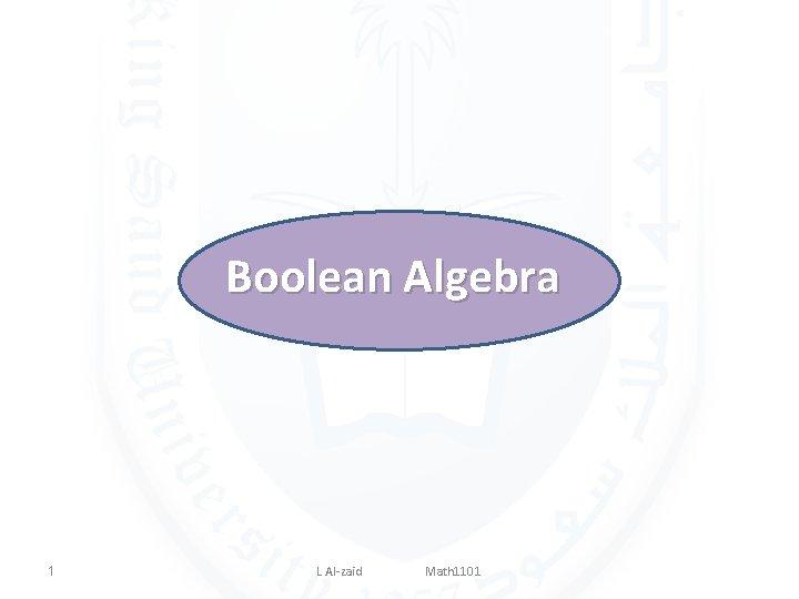 Boolean Algebra 1 L Al-zaid Math 1101