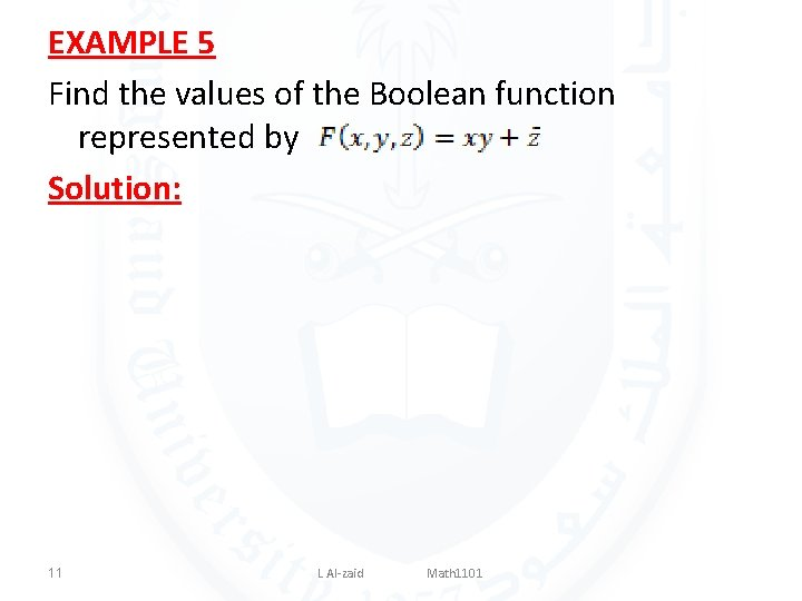 EXAMPLE 5 Find the values of the Boolean function represented by Solution: 11 L