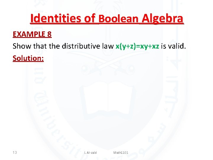 Identities of Boolean Algebra EXAMPLE 8 Show that the distributive law x(y+z)=xy+xz is valid.