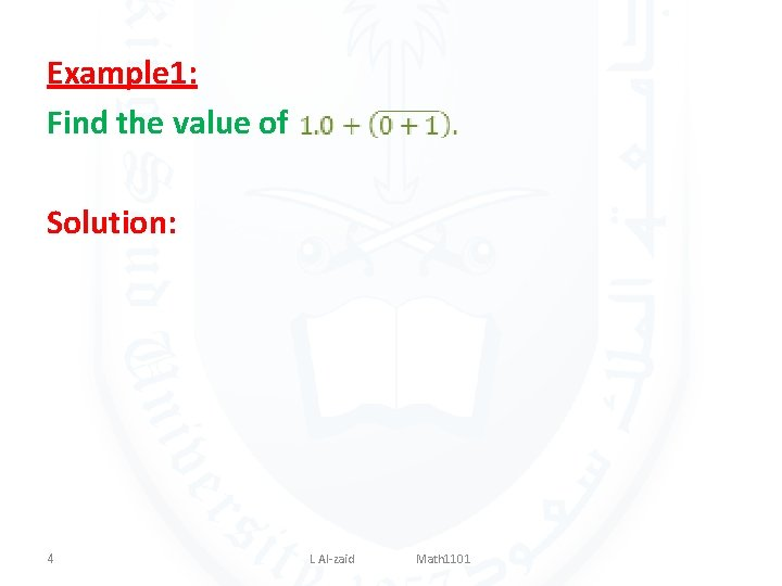 Example 1: Find the value of Solution: 4 L Al-zaid Math 1101