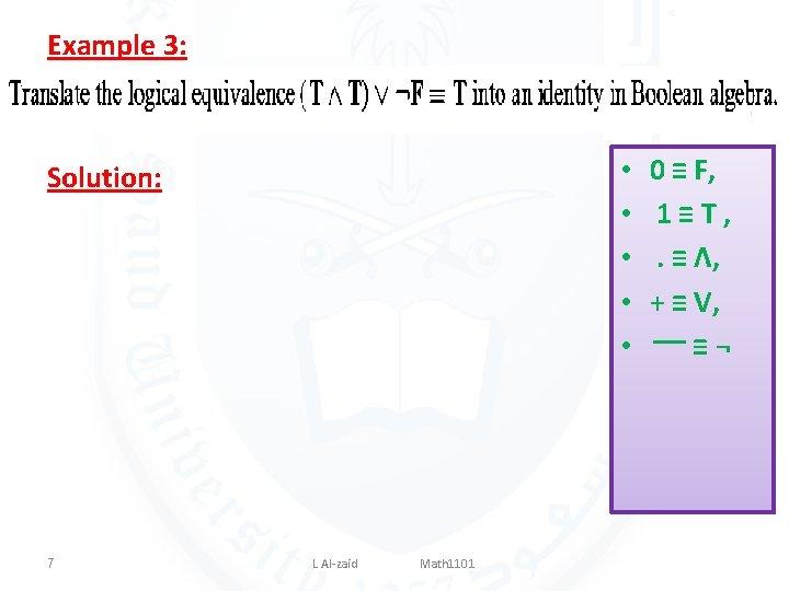Example 3: • • • Solution: 7 L Al-zaid Math 1101 0 ≡ F,