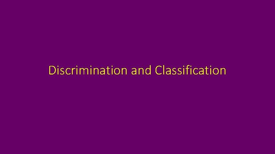 Discrimination and Classification