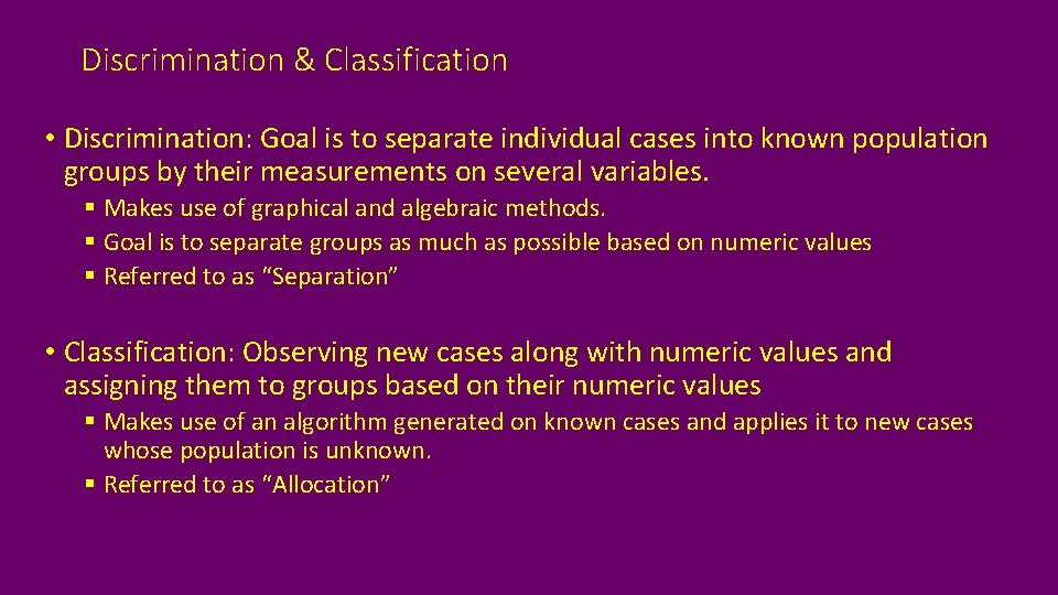 Discrimination & Classification • Discrimination: Goal is to separate individual cases into known population
