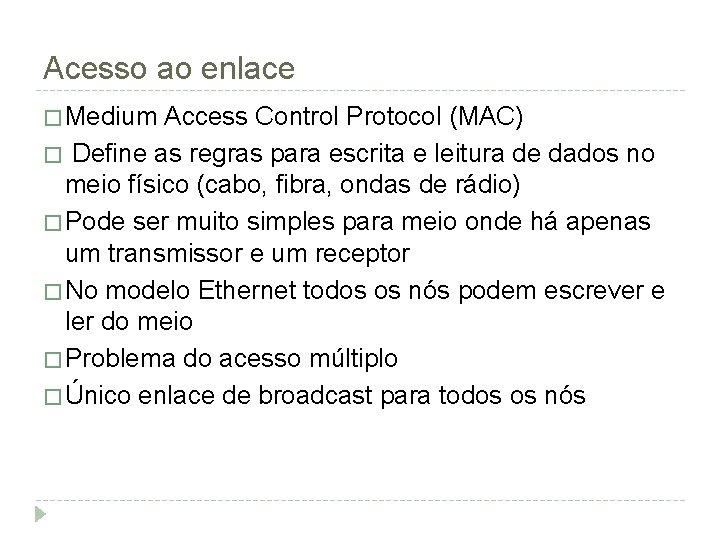 Acesso ao enlace � Medium Access Control Protocol (MAC) � Define as regras para