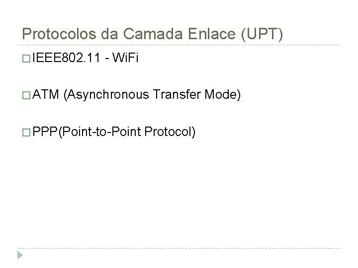 Protocolos da Camada Enlace (UPT) � IEEE 802. 11 � ATM - Wi. Fi