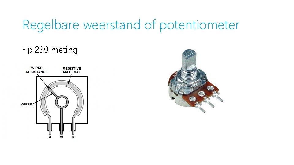 Regelbare weerstand of potentiometer • p. 239 meting