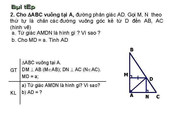 2. Cho ABC vuông tại A, đường phân giác AD. Gọi M, N theo