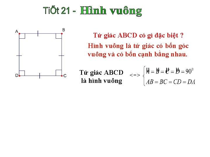 Tứ giác ABCD có gì đặc biệt ? Hình vuông là tứ giác có