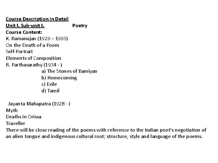 Course Description in Detail Unit I. Sub-unit I. Poetry Course Content: K. Ramanujan (1929
