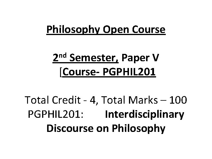 Philosophy Open Course 2 nd Semester, Paper V [Course- PGPHIL 201 Total Credit -