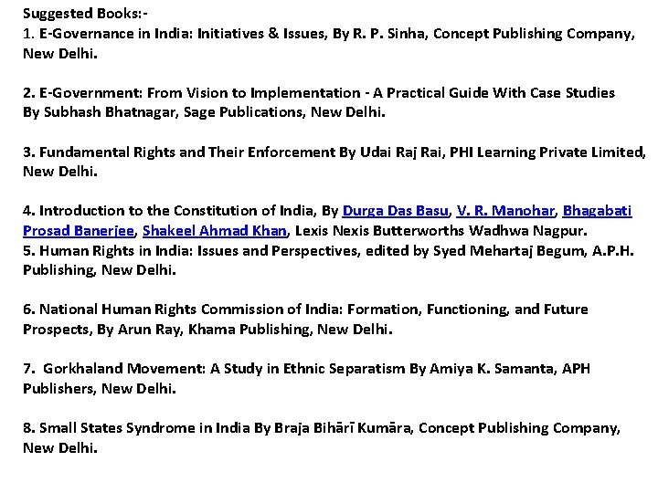 Suggested Books: 1. E-Governance in India: Initiatives & Issues, By R. P. Sinha, Concept