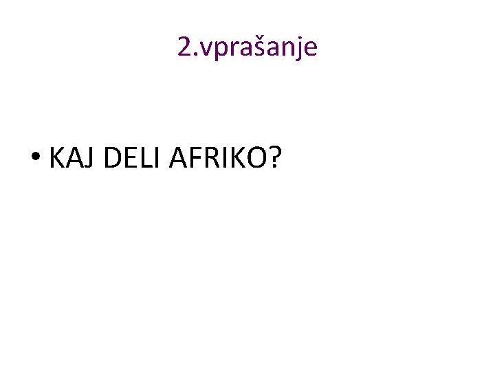 2. vprašanje • KAJ DELI AFRIKO?