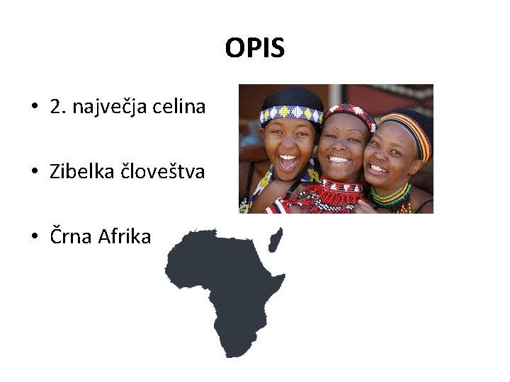 OPIS • 2. največja celina • Zibelka človeštva • Črna Afrika