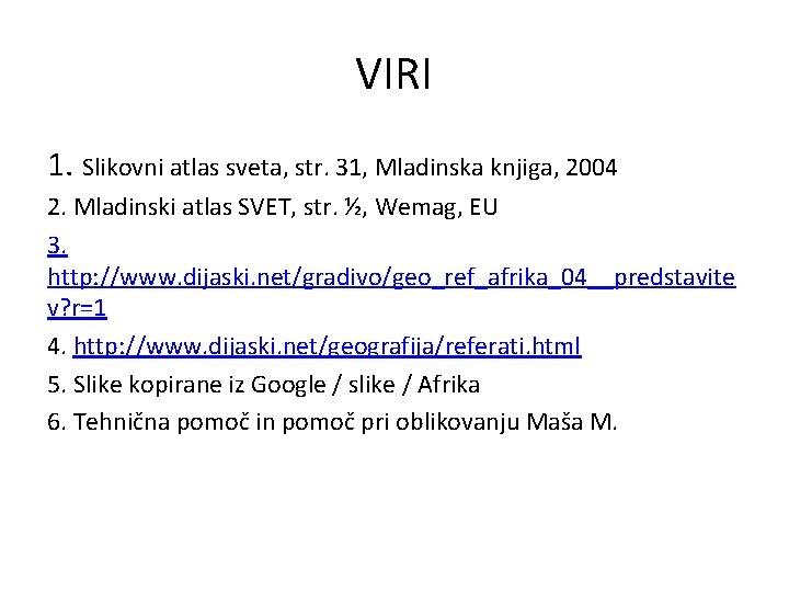 VIRI 1. Slikovni atlas sveta, str. 31, Mladinska knjiga, 2004 2. Mladinski atlas SVET,