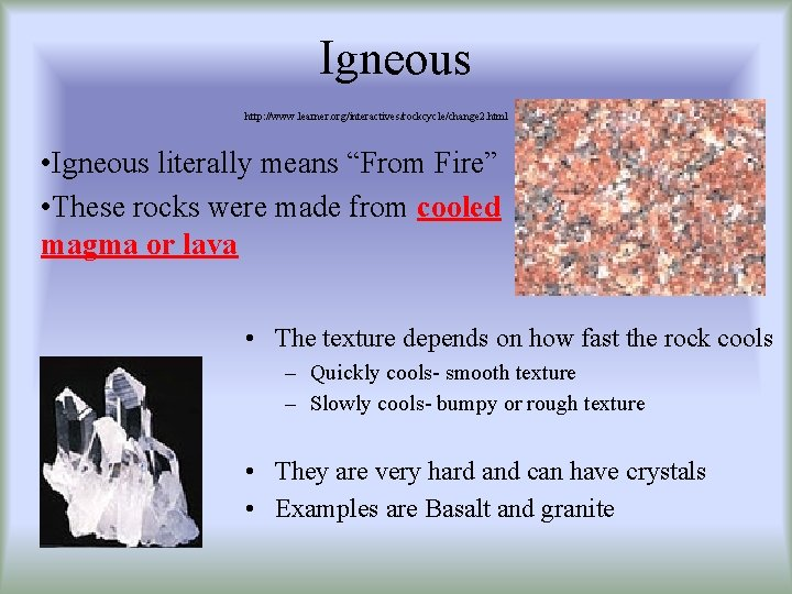 """Igneous http: //www. learner. org/interactives/rockcycle/change 2. html • Igneous literally means """"From Fire"""" •"""