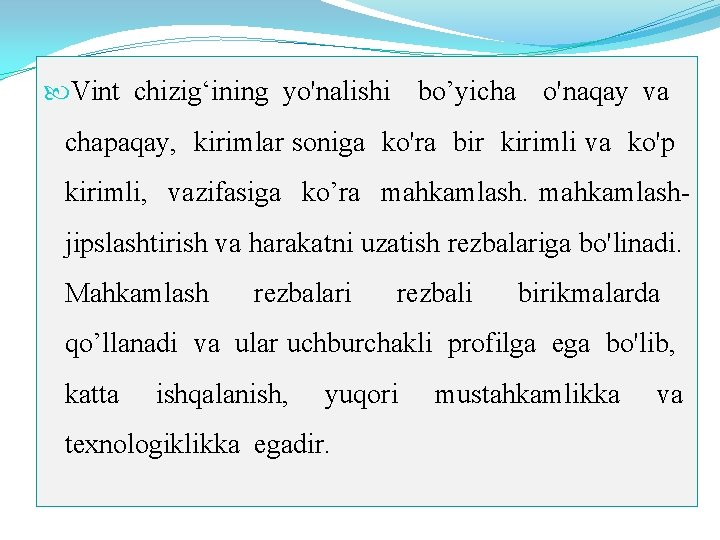 Vint chizig'ining yo'nalishi bo'yicha o'naqay va chapaqay, kirimlar soniga ko'ra bir kirimli va