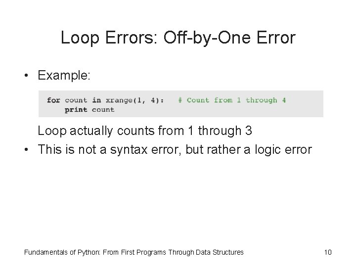 Loop Errors: Off-by-One Error • Example: Loop actually counts from 1 through 3 •