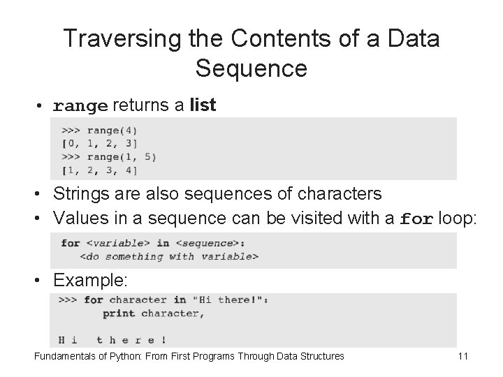 Traversing the Contents of a Data Sequence • range returns a list • Strings