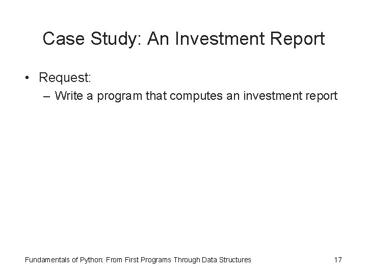 Case Study: An Investment Report • Request: – Write a program that computes an