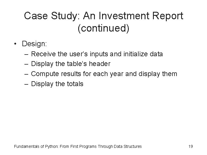 Case Study: An Investment Report (continued) • Design: – – Receive the user's inputs