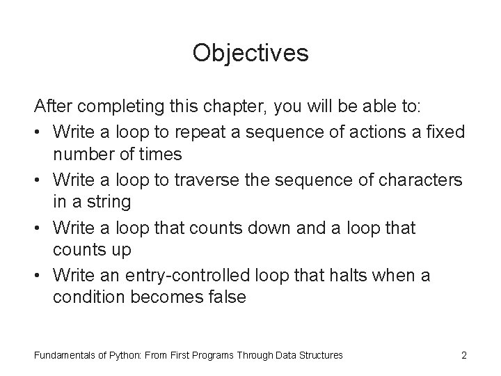 Objectives After completing this chapter, you will be able to: • Write a loop