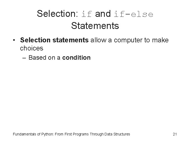 Selection: if and if-else Statements • Selection statements allow a computer to make choices