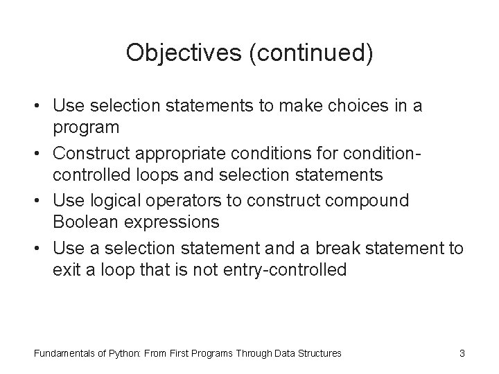 Objectives (continued) • Use selection statements to make choices in a program • Construct