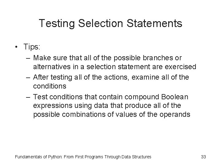 Testing Selection Statements • Tips: – Make sure that all of the possible branches